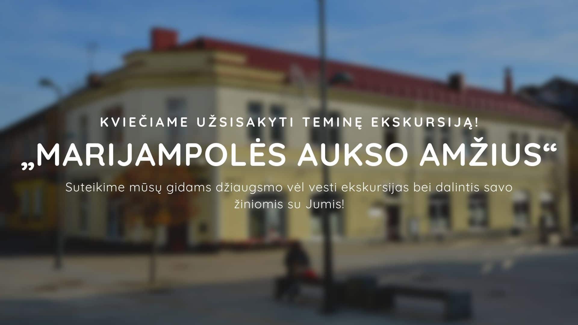 """Read more about the article Teminė eskursija """"Marijampolės aukso amžius"""""""